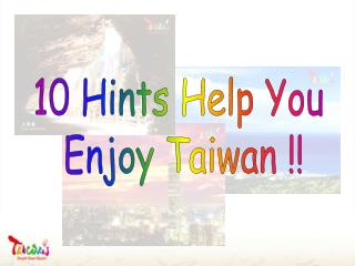 10 Hints Help You  Enjoy Taiwan !!