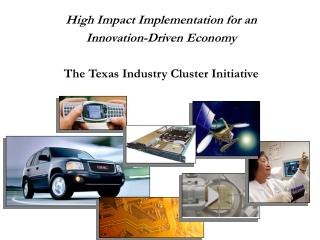 High Impact Implementation for an  Innovation-Driven Economy The Texas Industry Cluster Initiative