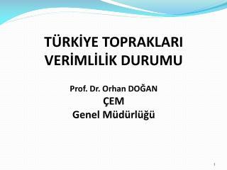 TÜRKİYE TOPRAKLARI VERİMLİLİK DURUMU Prof. Dr. Orhan DOĞAN ÇEM  Genel Müdürlüğü
