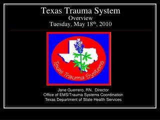 Texas Trauma System Overview Tuesday, May 18 th , 2010