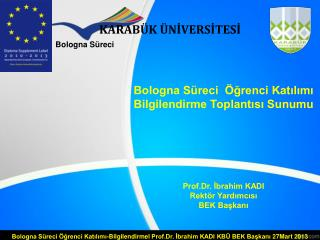 Bologna Süreci  Öğrenci Katılımı Bilgilendirme Toplantısı Sunumu Prof.Dr. İbrahim KADI