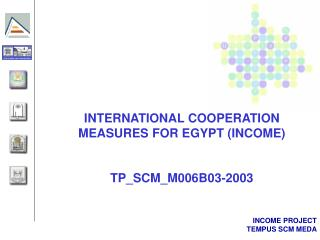 INTERNATIONAL COOPERATION MEASURES FOR EGYPT (INCOME) TP_SCM_M006B03-2003