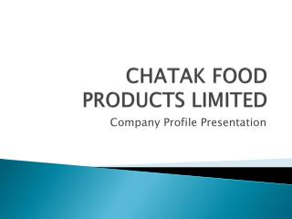 CHATAK FOOD PRODUCTS LIMITED