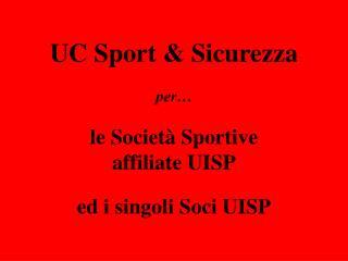 UC Sport & Sicurezza per… le Società Sportive affiliate UISP ed i singoli Soci UISP