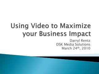 Using Video to Maximize your Business Impact