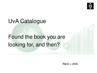 UvA Catalogue Found the book you are looking for, and then?