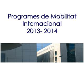 Programes de Mobilitat Internacional  2013- 2014