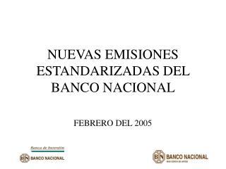 NUEVAS EMISIONES ESTANDARIZADAS DEL BANCO NACIONAL