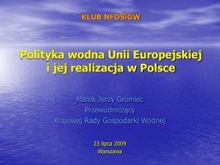 KLUB NFOŚiGW Polityka wodna Unii Europejskiej  i jej realizacja w Polsce