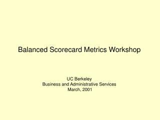 Balanced Scorecard Metrics Workshop UC Berkeley Business and Administrative Services  March, 2001