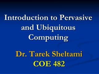Introduction to Pervasive and Ubiquitous Computing