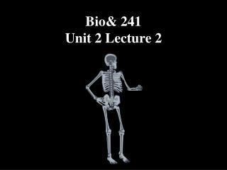 Bio 241  Unit 2 Lecture 2