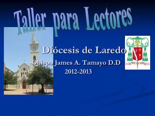 Di ó cesis  de Laredo  Obispo James A. Tamayo D.D     2012-2013