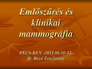 Emlőszűrés és klinikai mammográfia PÉCS-KEN -2011.06.10-13. dr. Bozó Zsuzsanna