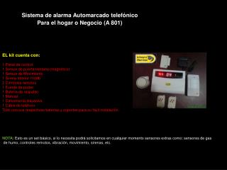 EL kit cuenta con: 1 Panel de control     1 Sensor de puerta/ventana (magnético)