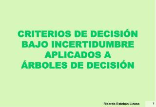 CRITERIOS DE DECISIÓN  BAJO INCERTIDUMBRE APLICADOS A  ÁRBOLES DE DECISIÓN