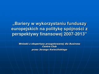 Wnioski z ekspertyzy przygotowanej dla Business Centre Club  przez Jerzego Kwiecińskiego