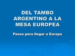 DEL TAMBO ARGENTINO A LA MESA EUROPEA