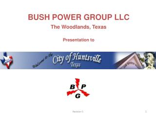 BUSH POWER GROUP LLC The Woodlands, Texas Presentation to