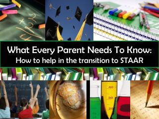 What Every Parent Needs To Know: How to help in the transition to STAAR