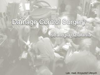 Damage Control Surgery                             strategia działania