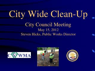 City Wide Clean-Up City Council Meeting May 15, 2012 Steven Hicks, Public Works Director