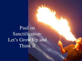 Paul on Sanctification: Let's Grow Up and Think II