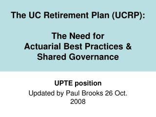 The UC Retirement Plan (UCRP):  The Need for  Actuarial Best Practices &  Shared Governance