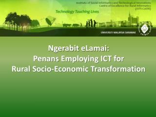 Ngerabit eLamai :  Penans  Employing ICT for  Rural Socio-Economic Transformation