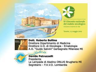 Dott. Roberto Bollina Direttore Dipartimento di Medicina Direttore U.O. di Oncologia - Ematologia