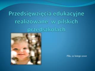 Przedsięwzięcia edukacyjne realizowane  w pilskich przedszkolach