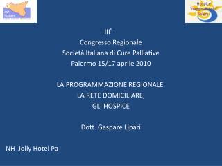 III°  Congresso Regionale  Società Italiana di Cure Palliative  Palermo 15/17 aprile 2010
