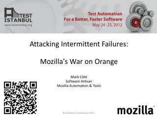 Attacking Intermittent Failures: Mozilla's War on Orange Mark  Côté Software Artisan