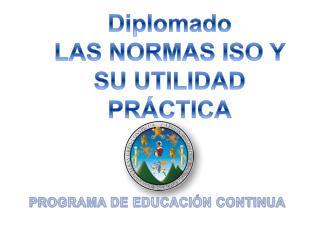 Diplomado  LAS NORMAS ISO Y SU UTILIDAD PRÁCTICA