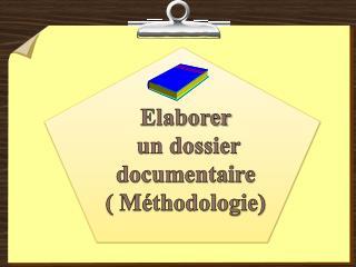 Elaborer  un dossier documentaire ( M�thodologie)