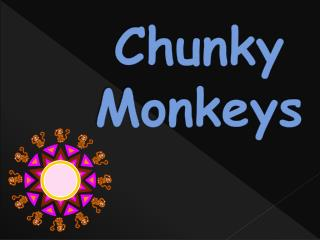 Chunky Monkeys