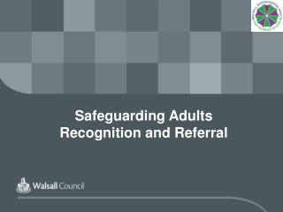 Safeguarding Adults  Recognition and Referral