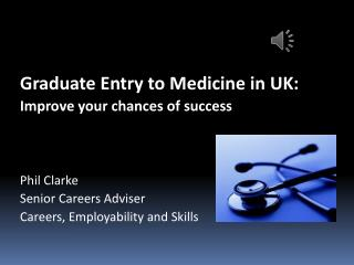 Graduate Entry to Medicine in UK:  Improve your chances of success Phil Clarke