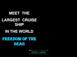 MEET  THE   LARGEST  CRUISE  SHIP  IN THE WORLD FREEDOM of the SEAS