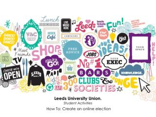 Leeds University Union. Student Activities How To: Create an online election