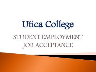 Utica College STUDENT EMPLOYMENT JOB ACCEPTANCE