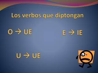Los verbos que diptongan