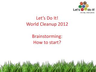 Let's Do It!  World Cleanup 2012 Brainstorming: How to start?