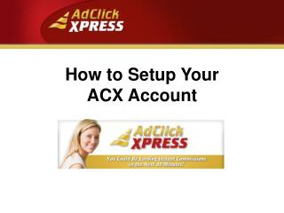 How to Setup Your                     ACX Account