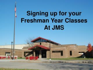 Signing up for your Freshman Year Classes At JMS