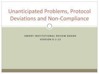 Unanticipated Problems, Protocol Deviations and Non-Compliance