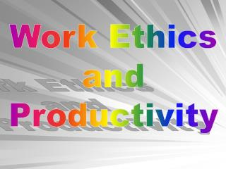 Work Ethics  and  Productivity