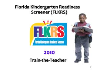 Florida Kindergarten Readiness  Screener FLKRS        2010  Train-the-Teacher