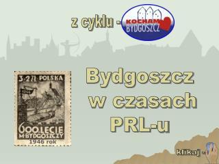 Bydgoszcz  w czasach  PRL-u