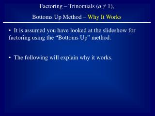 Factoring – Trinomials ( a  ≠ 1),  Bottoms Up Method –  Why It Works